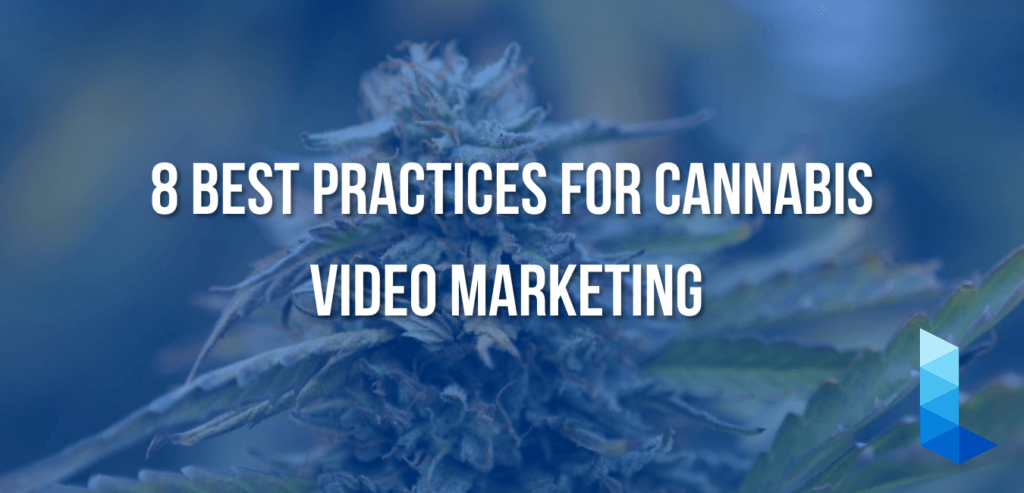 8 Best Practices for Cannabis Video Marketing