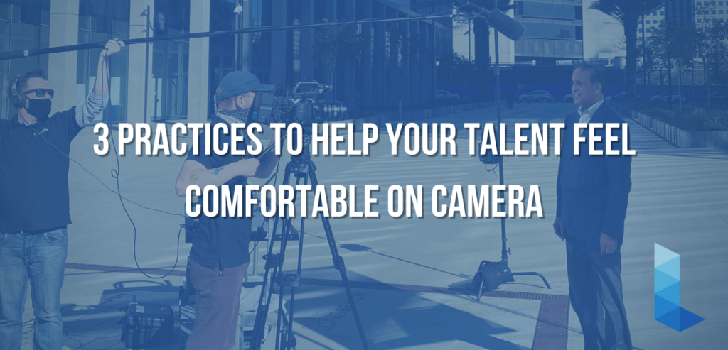 Video Production: Our key 3 practices to help your talent feel comfortable in front of the camera