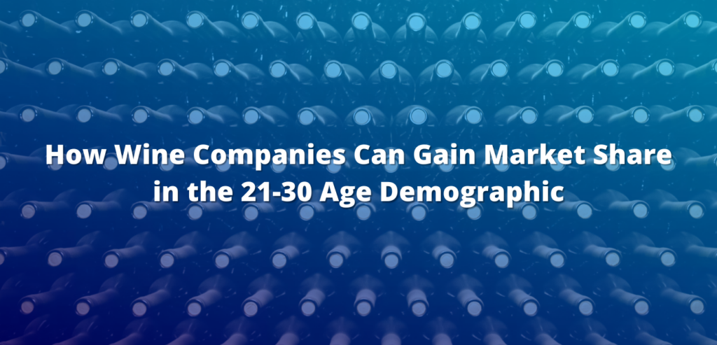 How Wine Companies Can Gain Market Share in the 21-30 Age Demographic | Legion Films