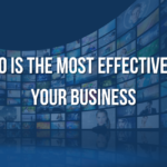 Why Video Is The Most Effective Tool For Your Business